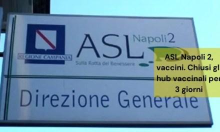 ASL Napoli 2, vaccini. Chiusi gli hub vaccinali per 3 giorni