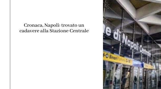 Cronaca, Napoli: trovato un cadavere alla Stazione Centrale