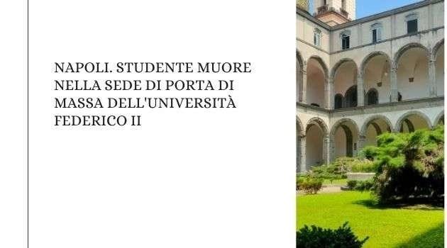 Napoli. Studente muore nella sede di Porta di Massa dell'Università Federico II