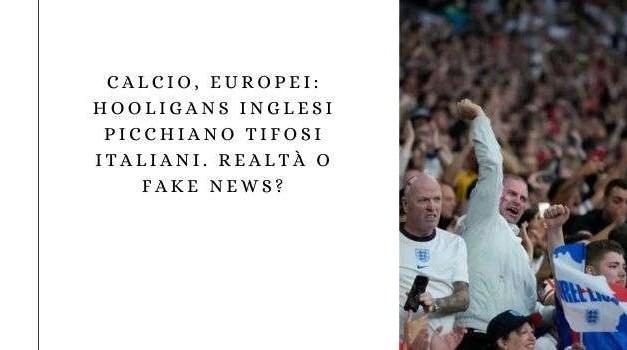Calcio, Europei: Hooligans inglesi picchiano tifosi italiani. Realtà o fake news?