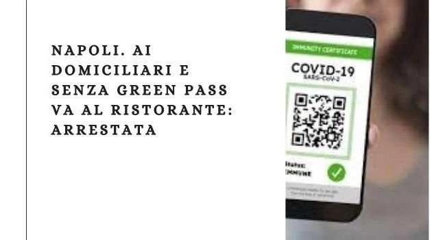 Napoli. Ai domiciliari e senza Green Pass va al ristorante: arrestata