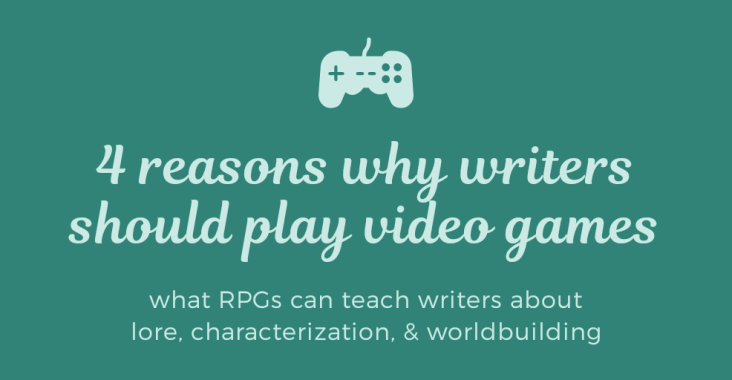 why writers should play video games, why should writers play video games, character building tips for writers, lore tips for writers, worldbuilding tips for writers, writing tips, how to create strong characters