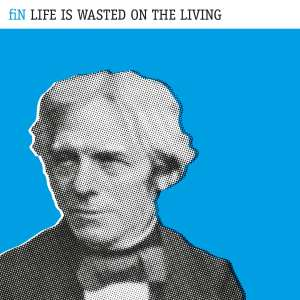 fiN - Life Is Wasted On The Living - Artwork