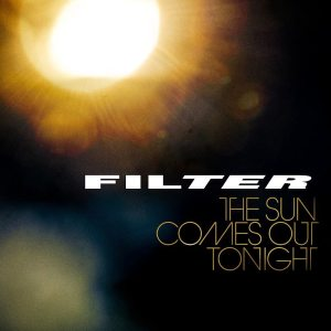 "Filter - ""The Sun Comes Out Tonight"" - Artwork"