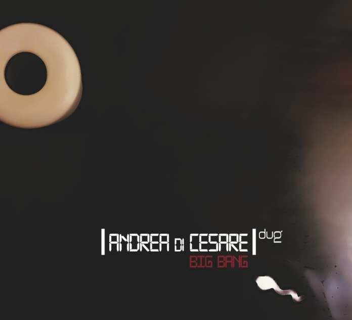 """Andrea Di Cesare: """"Big Bang"""". La recensione"""