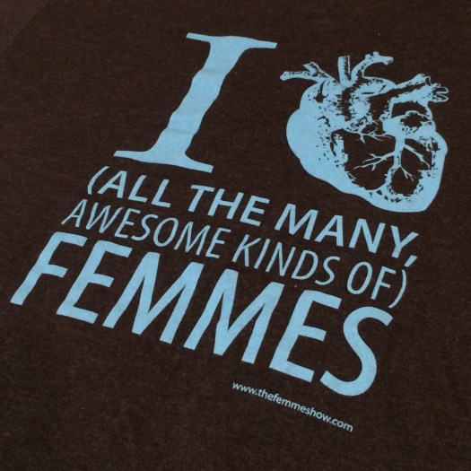 Printed T-shirt: I (heart image) (all the many, awesome kinds of) FEMMES