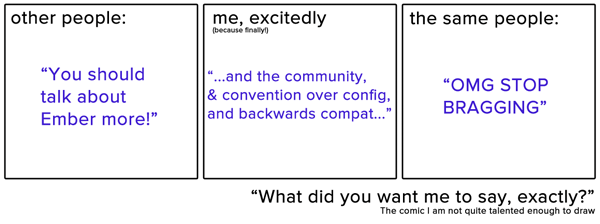 a 3 panel comic strip, devoid of drawing. on the first panel, people are complaining that the author doesn't talk about Ember. On the second panel, she starts explaining but then gets cut off. On the third panel, the same people tell her to stop bragging.