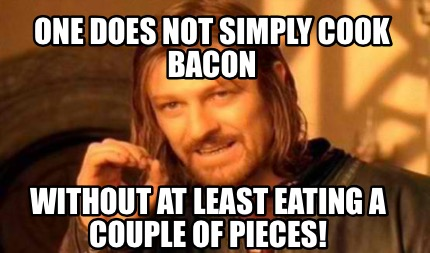 Meme Creator ONE DOES Not SIMPLY COOK BACON Without At
