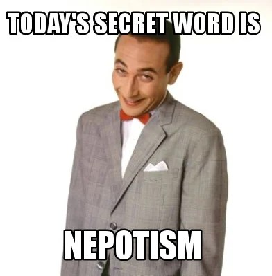 Image result for nepotism meme