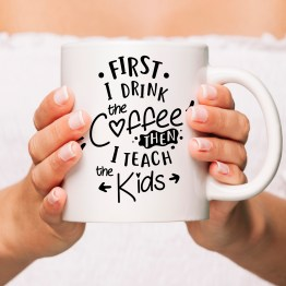 First I drink the coffee then i teach the kids Mug Mockup - First I drink the coffee then I teach the kids Gift Mug