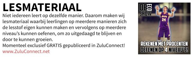 EPISCH LESMATERIAAL Niet iedereen leert op dezelfde manier. Daarom maken wij lesmateriaal waarbij leerlingen op meerdere manieren zich de lesstof eigen kunnen maken en vervolgens op meerdere niveau's kunnen oefenen, om zo uitgedaagd te blijven en door te kunnen groeien. Momenteel exclusief gepubliceerd in ZuluConnect! www.ZuluConnect.net