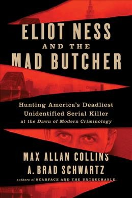 Eliot Ness and the Mad Butcher: Hunting America's Deadliest Unidentified Serial Killer at the Dawn of Modern Criminology book cover