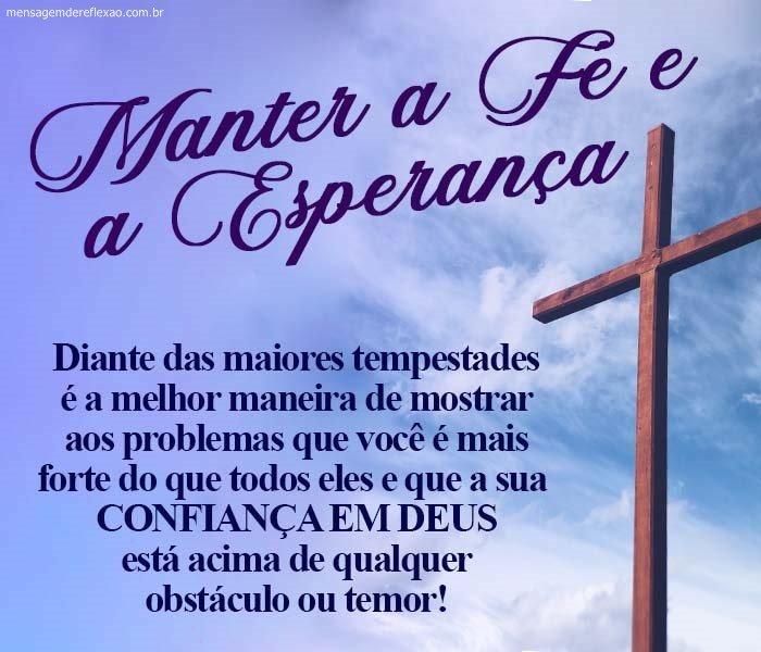 Mantenha sempre a fé e a esperança em Deus.