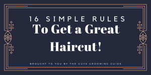 16 Simple Rules to Follow to Get a Great Haircut