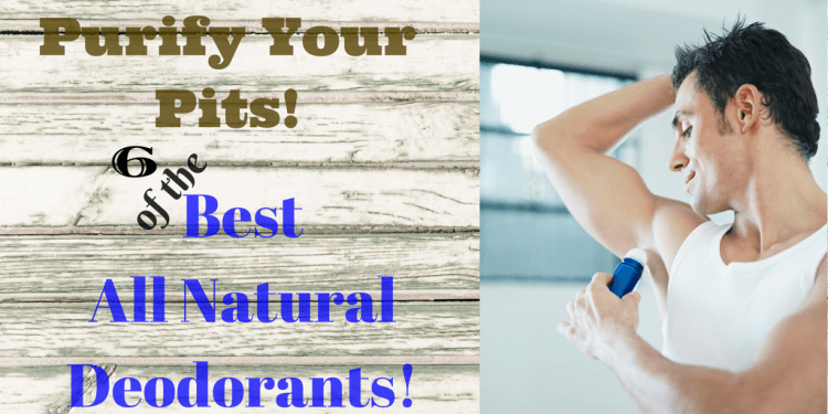 6 Best organic and All Natural deodorants for men