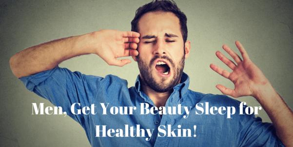 Beauty Sleep for Men's Healthy Skin Care