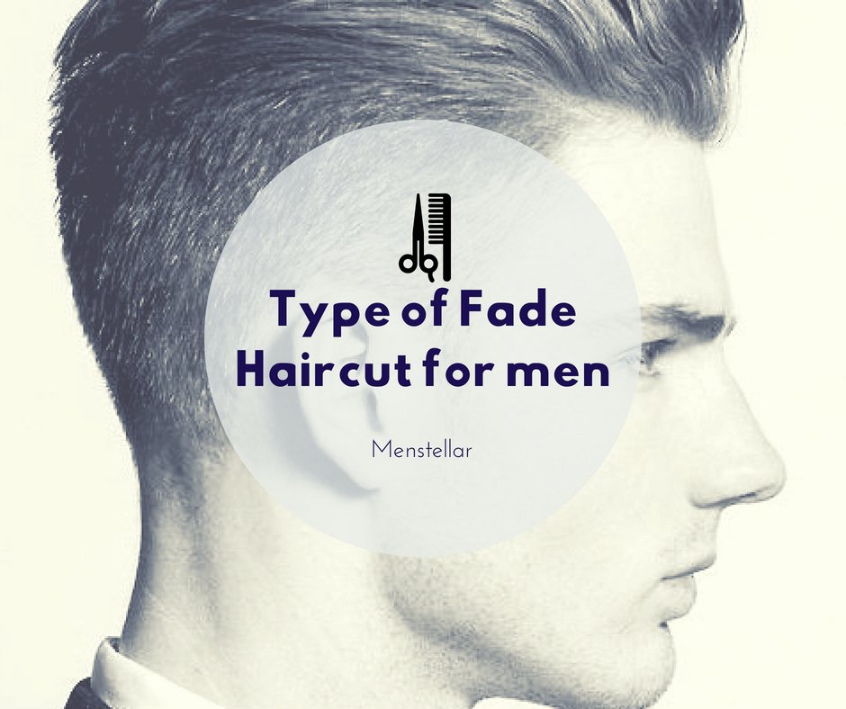 Fade Haircut for Men 2018 : Type of Fade Haircut