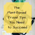 Image of luggage with text overlay: The Plant-Based Travel Tips You Need to Succeed