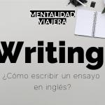 Writing: ¿Cómo escribir un ensayo en inglés académico para la universidad?