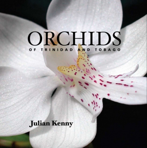 Orchids of Trinidad & Tobago by Julian Kenny