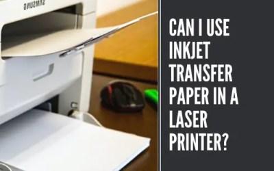 Can I Use Inkjet Transfer Paper in a Laser Printer