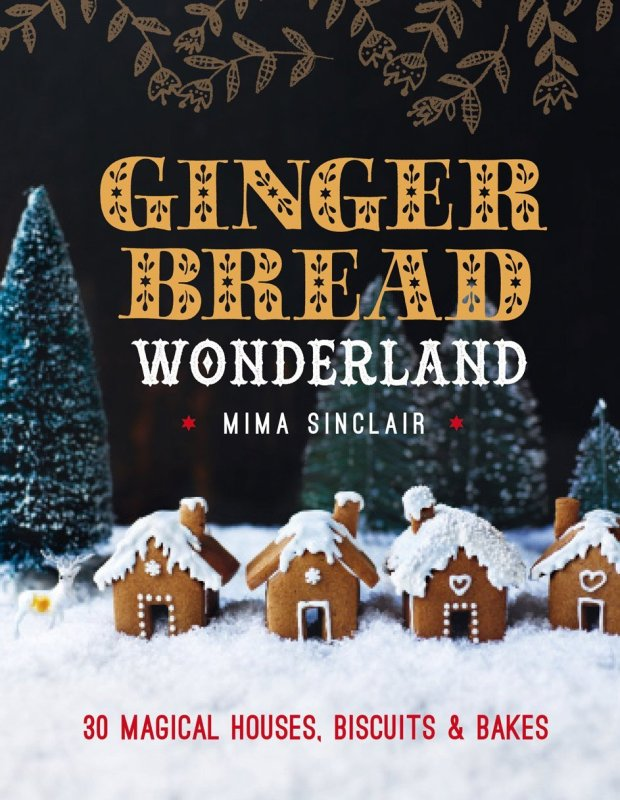 """Gingebread Wonderland"" by Mima Sinclair (Kyle Books)"