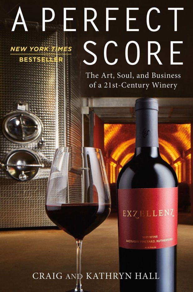 """A Perfect Score: The Art, Soul and Business of a 21st-Century Winery,"" by Craig and Kathryn Hall (Center Street, 2016)."