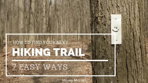 How to Find Your Next Hiking Trail - Merely McCool