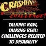 Summer Blog Hop Series: Talking Raw, Talking Real: Challenges Related to Disability