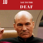 10 Dumb Things the Hearing Say to the Deaf (featuring Captain Picard)