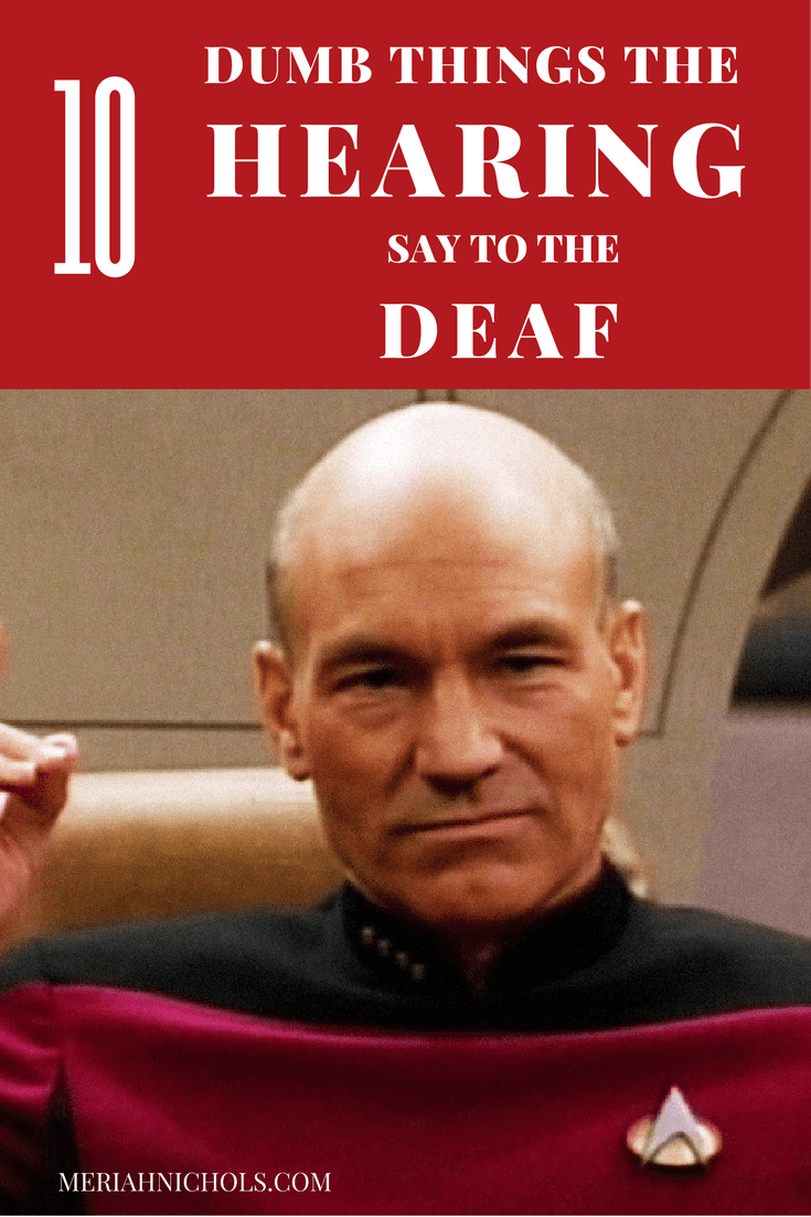 10 dumb things the hearing say to the deaf featuring captain picard