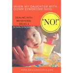 "When My Daughter With Down Syndrome Said, ""NO!"": Behavioral Issues and Down syndrome"