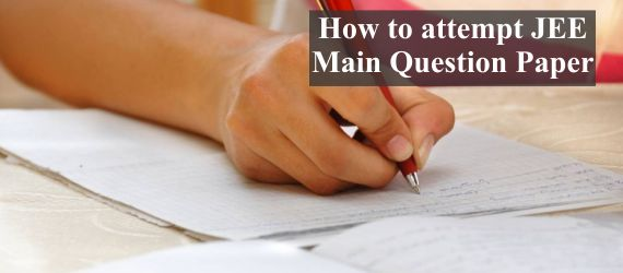 How to attempt JEE Main Question Paper