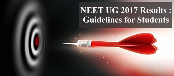 NEET UG 2017 Results : Guidelines for Students