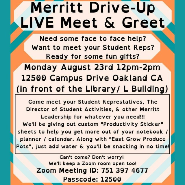 """""""Merritt Drive-Up LIVE Meet & Greet""""  Need some face to face help? Want to meet your Student Reps? Ready for some fun gifts?  Monday, August 23rd, 2021, 12pm-2pm 12500 Campus Drive Oakland CA  (In front of the Library/ L Building)  Come meet your Student Represtatives! Students will receive custom """"Productivity Stickers"""" sheets to help you get more out of your notebook,  planner, or calendar and """"East Grow Produce Pots"""". Just add water & you'll be snacking in no time!  Can't come? Don't worry! We'll keep a Zoom room open too!   Zoom Meeting ID: 751 397 4677 Passcode: 12500 """"  --The Associated Students Of Merritt College (ASMC)"""