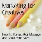 5 Lessons I've Learned from Marketing My Creative Business