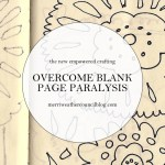 Empowered Crafting –  8 Tips to Overcoming Blank Sketchbook Page Paralysis