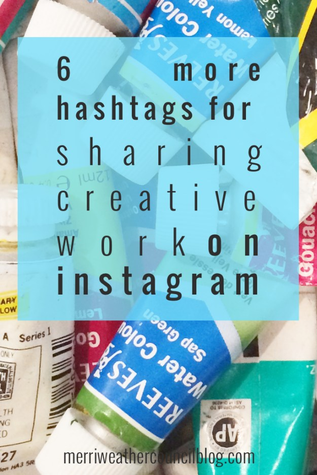 6 More Hashtags for Sharing Creative Work on Instagram   The Merriweather Council Blog