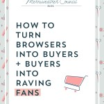 How to Turn Browsers Into Buyers + Buyers Into Raving Fans