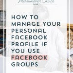 How to Manage Your Personal Facebook Profile if You Use Facebook Groups