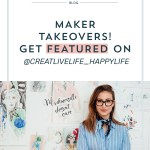 Maker Takeovers! Get Featured on @Creatlivelife_Happylife