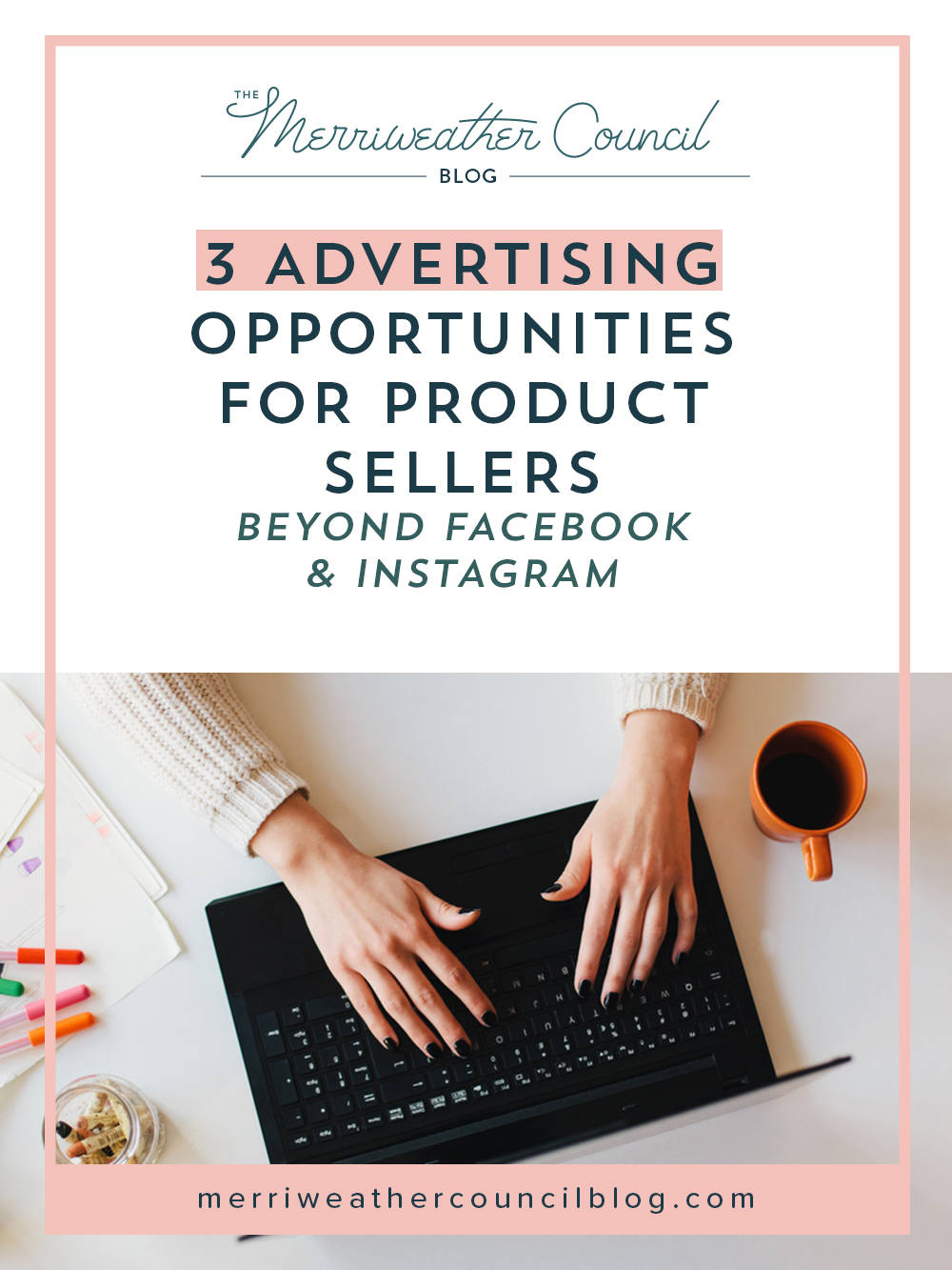 3 advertising opportunities for product sellers that are NOT Facebook or Instagram focused | the merriweather council blog