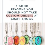 3 Good Reasons You Should Not Take Custom Orders at Craft Shows