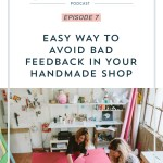 Episode 007: 1 Easy Way to Avoid Bad Feedback in your Handmade Shop