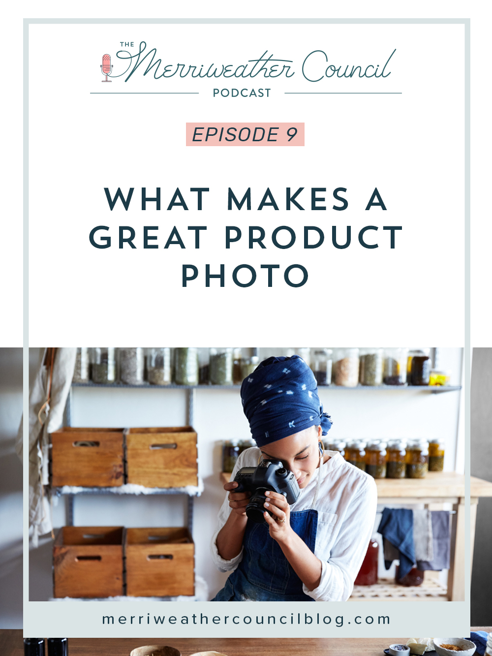 Episode 009: What Makes a Great Product Photo | the merriweather council podcast