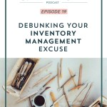 Episode 019: Debunking Your Inventory Management Excuse