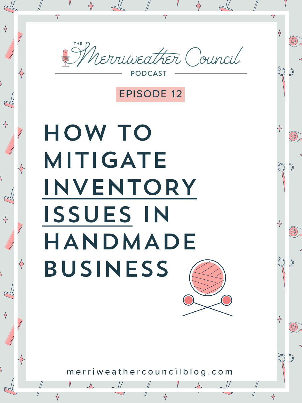 Episode 012: How to Mitigate Inventory Issues in Handmade Business | the merriweather council podcast