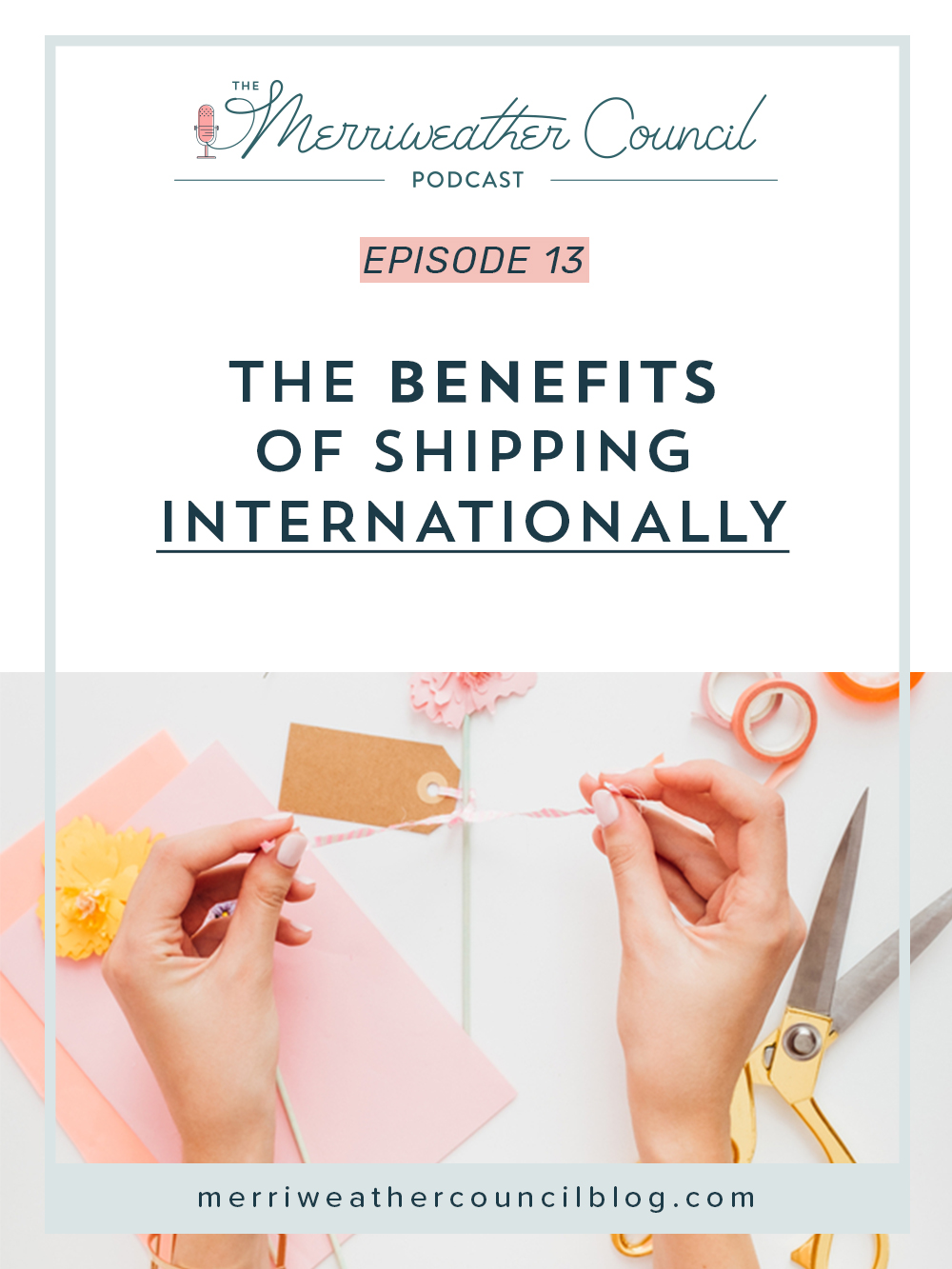 Episode 013: The Benefits of Shipping Internationally  | the merriweather council podcast
