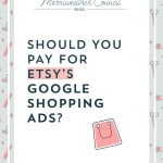 Should You Pay for Etsy Google Shopping Ads?