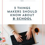 3 Things Makers Should Know About B-School